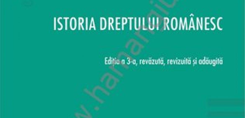Istoria dreptului romanesc. Editia a 3-a